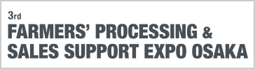 FARMERS' PROCESSING & SALES SUPPORT EXPO OSAKA